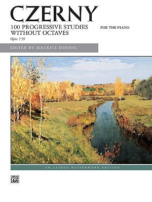 100 Progressive Studies Without Octaves, Opus 139 By Czerny, Carl (COM)/ Hinson, Maurice (EDT)